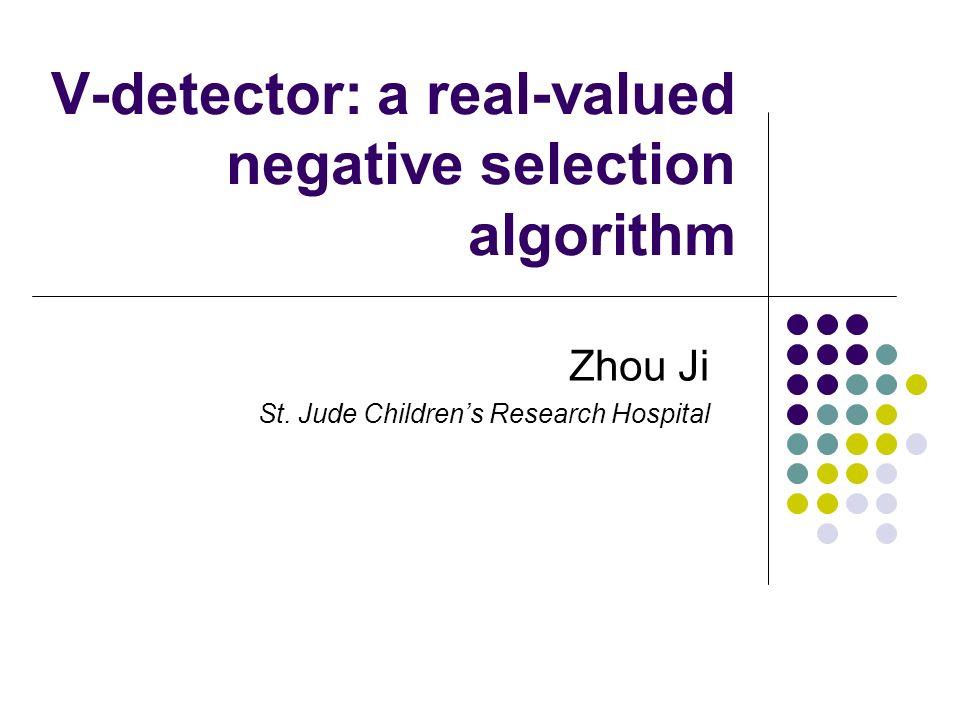 V-detector: a real-valued negative selection algorithm Zhou Ji St. Jude Childrens Research Hospital