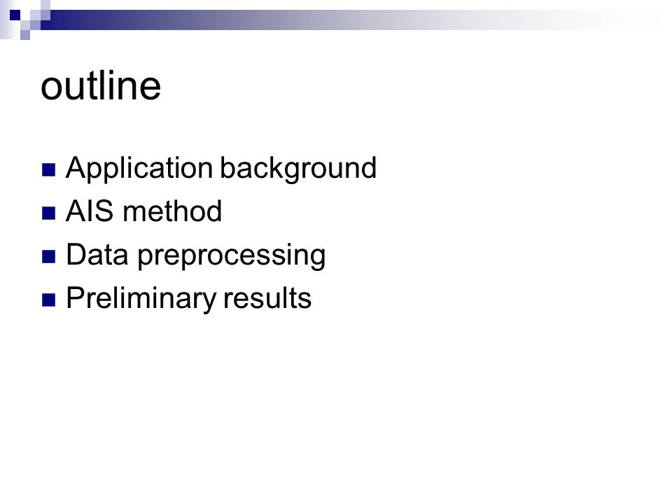 outline Application background AIS method Data preprocessing Preliminary results
