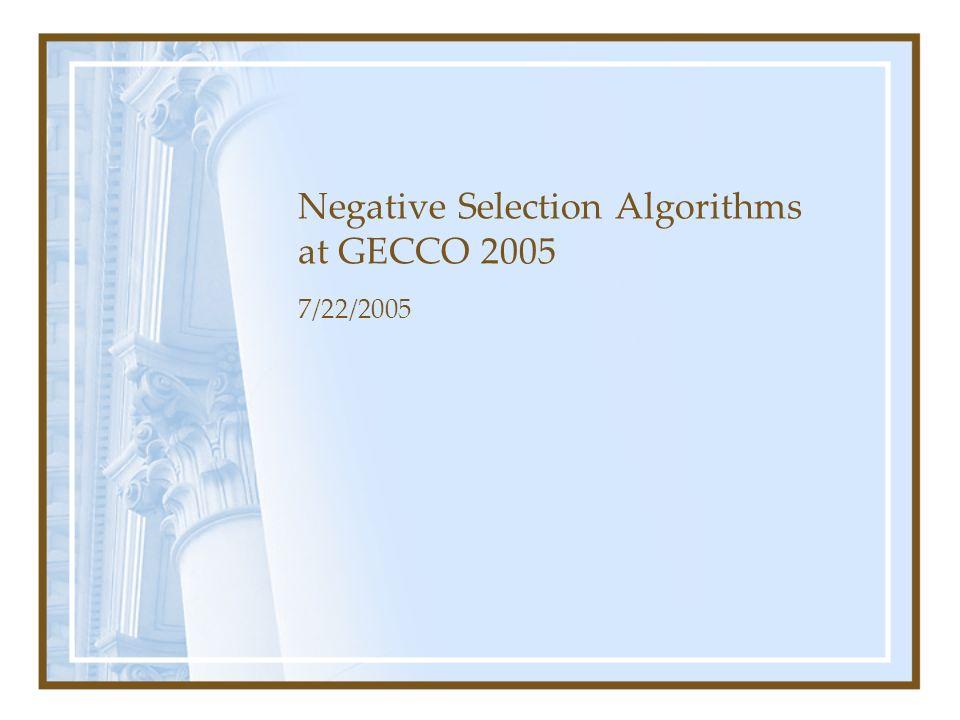 Negative Selection Algorithms at GECCO 2005 7/22/2005