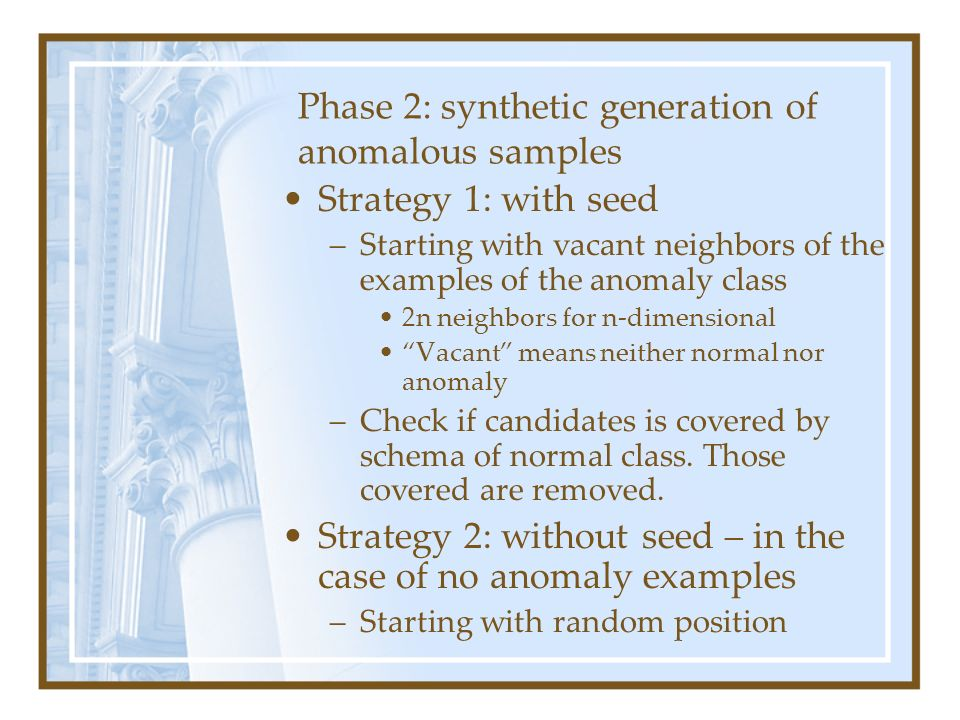 Phase 2: synthetic generation of anomalous samples Strategy 1: with seed –Starting with vacant neighbors of the examples of the anomaly class 2n neigh