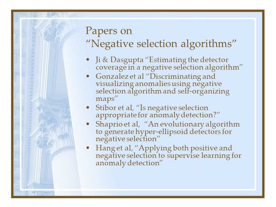 Papers on Negative selection algorithms Ji & Dasgupta Estimating the detector coverage in a negative selection algorithm Gonzalez et al Discriminating