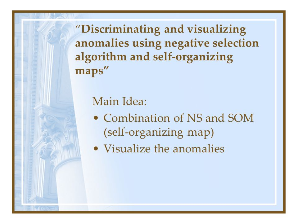 Discriminating and visualizing anomalies using negative selection algorithm and self-organizing maps Main Idea: Combination of NS and SOM (self-organi