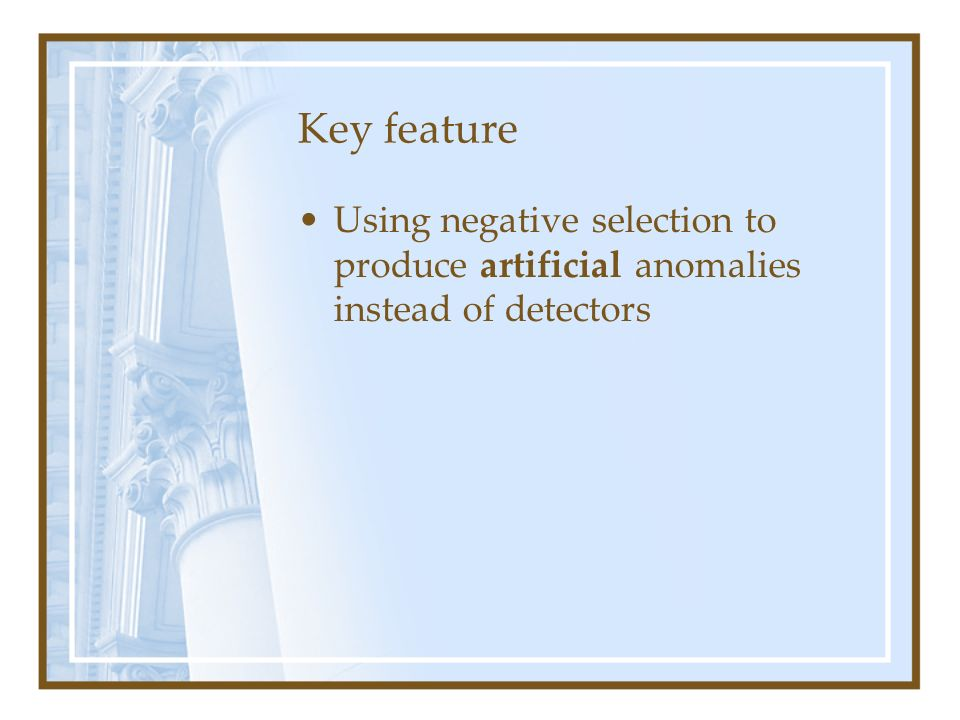 Key feature Using negative selection to produce artificial anomalies instead of detectors