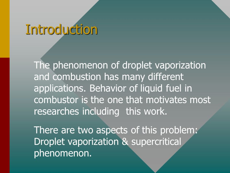 Introduction The phenomenon of droplet vaporization and combustion has many different applications.