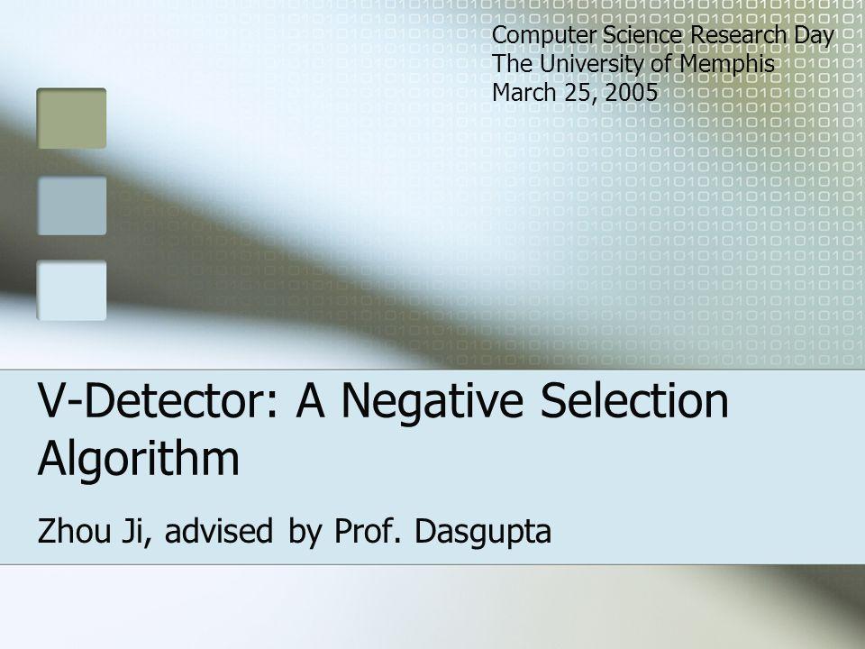 V-Detector: A Negative Selection Algorithm Zhou Ji, advised by Prof.