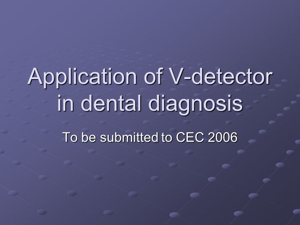 Application of V-detector in dental diagnosis To be submitted to CEC 2006
