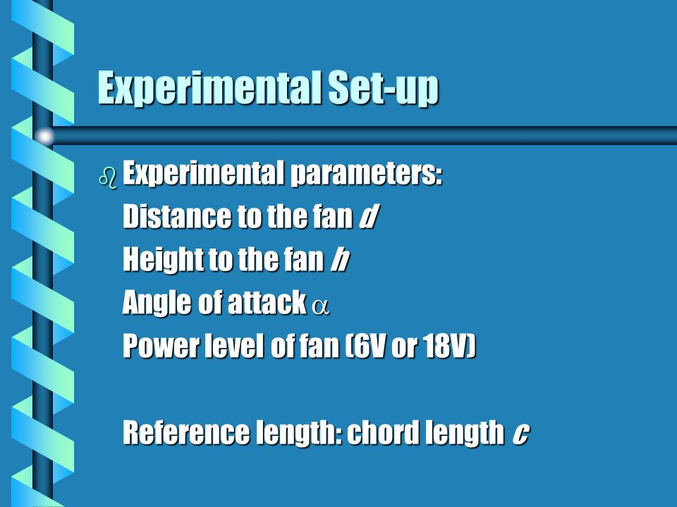 Experimental Set-up b Experimental parameters: Distance to the fan d Height to the fan h Angle of attack Angle of attack Power level of fan (6V or 18V) Reference length: chord length c