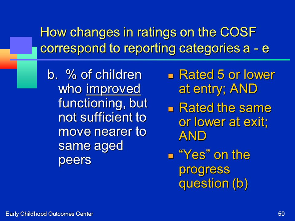 Early Childhood Outcomes Center50 How changes in ratings on the COSF correspond to reporting categories a - e b.
