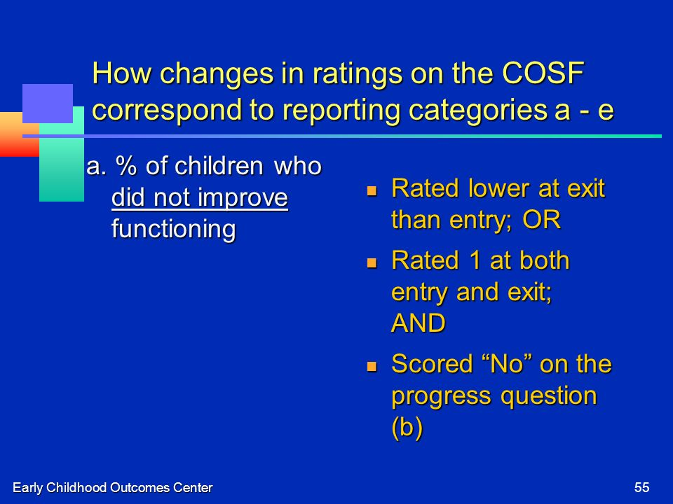 Early Childhood Outcomes Center55 How changes in ratings on the COSF correspond to reporting categories a - e a.
