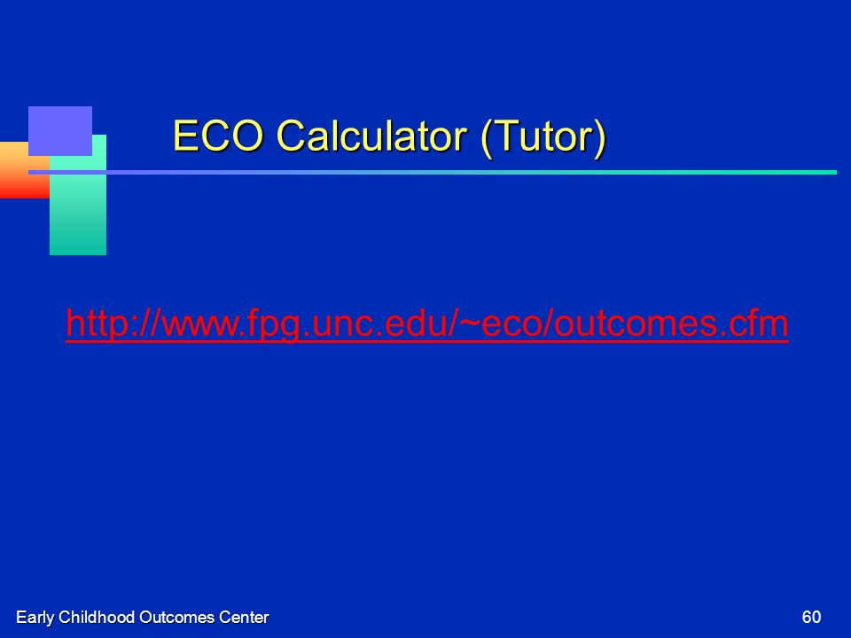 Early Childhood Outcomes Center60 ECO Calculator (Tutor) http://www.fpg.unc.edu/~eco/outcomes.cfm