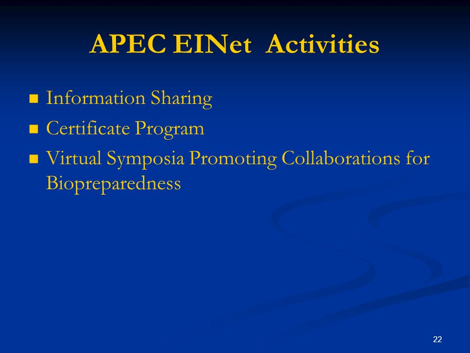 22 APEC EINet Activities Information Sharing Certificate Program Virtual Symposia Promoting Collaborations for Biopreparedness