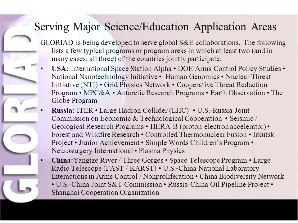 IntroductionNauka-NetCIV-NetFriendsGridsThe Future Serving Major Science/Education Application Areas GLORIAD is being developed to serve global S&E collaborations.