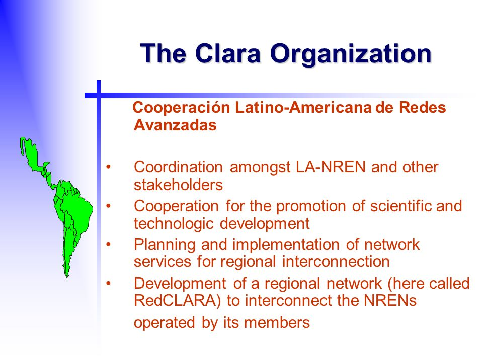 The Clara Organization Cooperación Latino-Americana de Redes Avanzadas Coordination amongst LA-NREN and other stakeholders Cooperation for the promoti