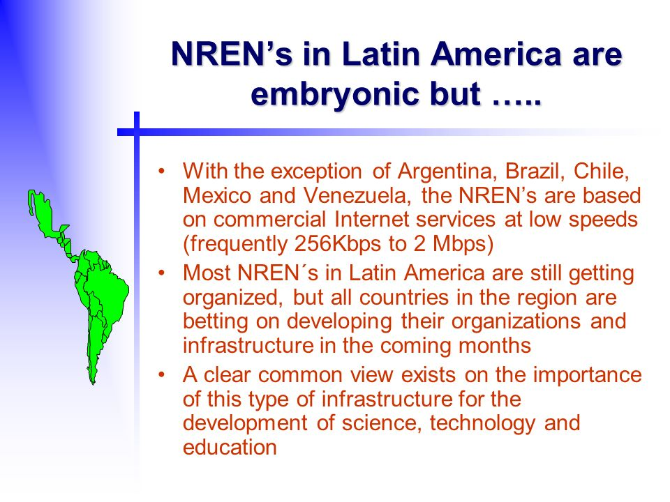 NRENs in Latin America are embryonic but …..