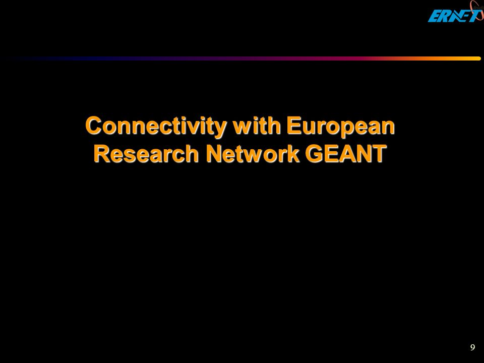 9 Connectivity with European Research Network GEANT