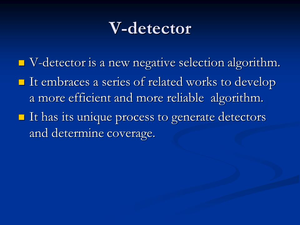 V-detector V-detector is a new negative selection algorithm. V-detector is a new negative selection algorithm. It embraces a series of related works t