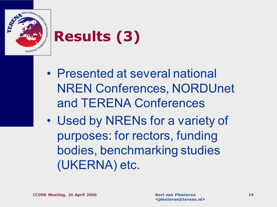 Bert van Pinxteren CCIRN Meeting, 26 April 200618 Results (2) Single place where information can be found Information from earlier years also there In