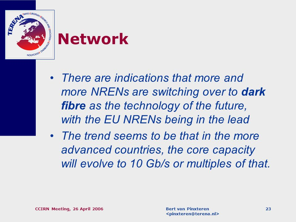Bert van Pinxteren CCIRN Meeting, 26 April 200622 Users/clients Gigabit Ethernet is being introduced by many hitherto less developed NRENs (such as AM