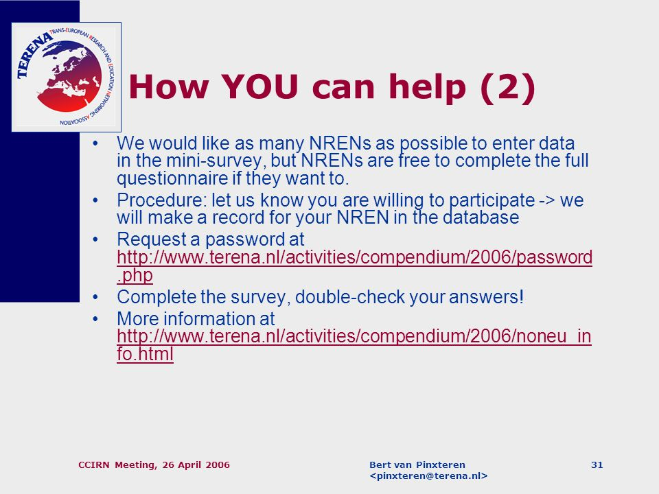 Bert van Pinxteren CCIRN Meeting, 26 April 200630 How YOU can help (1) We would like to get some information also from NRENs in other parts of the wor