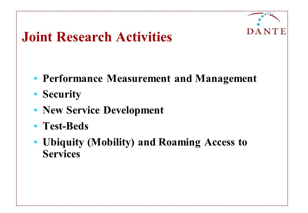 Joint Research Activities Performance Measurement and Management Security New Service Development Test-Beds Ubiquity (Mobility) and Roaming Access to Services