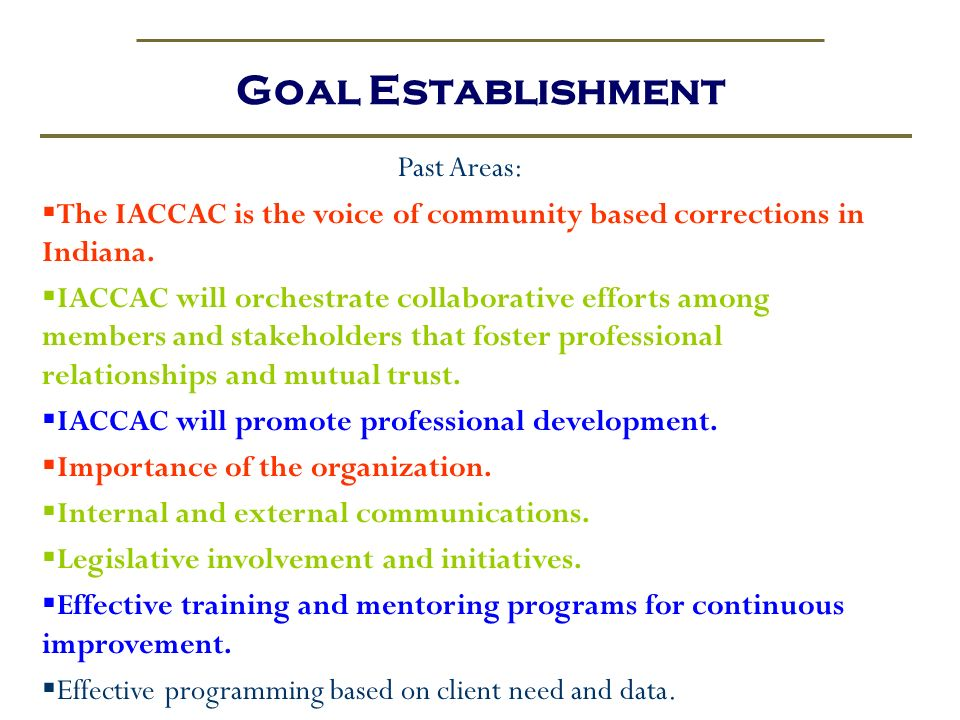 Past Areas: The IACCAC is the voice of community based corrections in Indiana. IACCAC will orchestrate collaborative efforts among members and stakeho