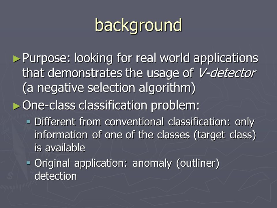 background Purpose: looking for real world applications that demonstrates the usage of V-detector (a negative selection algorithm) Purpose: looking fo