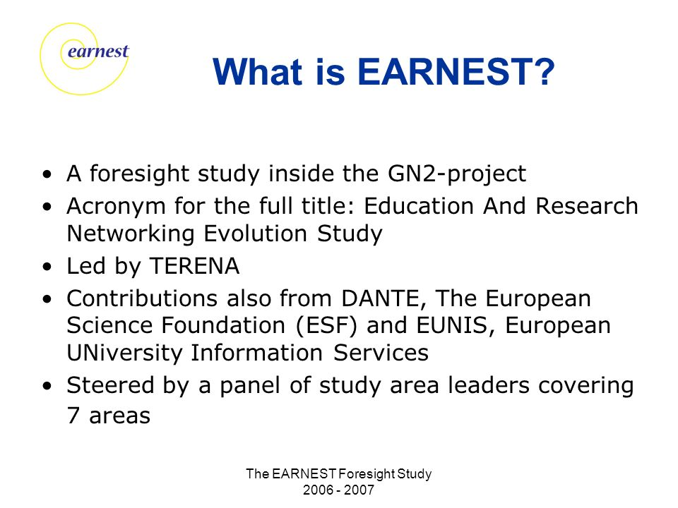 The EARNEST Foresight Study 2006 - 2007 What is EARNEST.