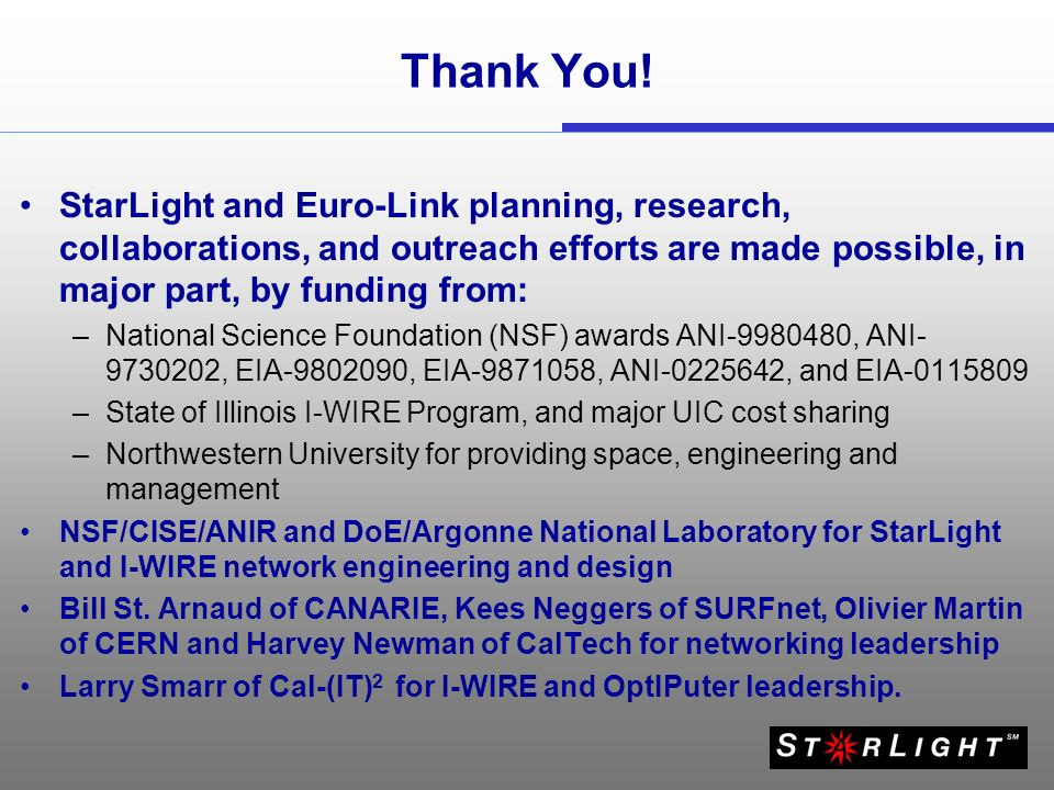 Thank You! StarLight and Euro-Link planning, research, collaborations, and outreach efforts are made possible, in major part, by funding from: –Nation