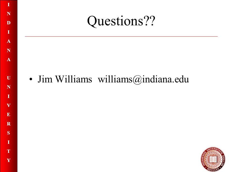 INDIANAUNIVERSITYINDIANAUNIVERSITY Questions Jim Williamswilliams@indiana.edu