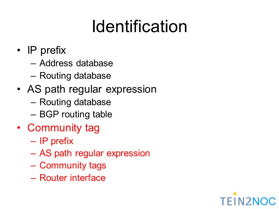 NOC Identification IP prefix –Address database –Routing database AS path regular expression –Routing database –BGP routing table Community tag –IP prefix –AS path regular expression –Community tags –Router interface