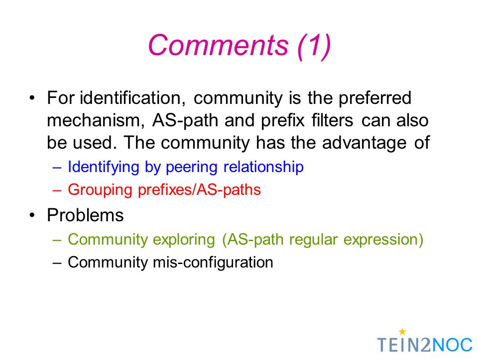 NOC Comments (1) For identification, community is the preferred mechanism, AS-path and prefix filters can also be used.