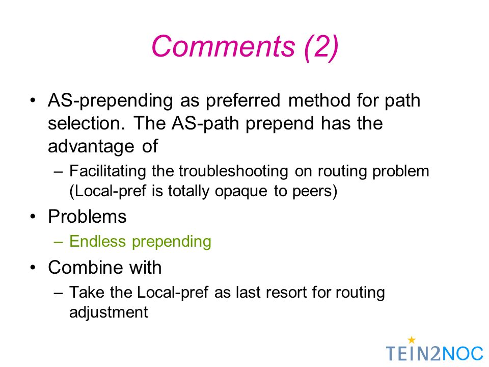 NOC Comments (2) AS-prepending as preferred method for path selection. The AS-path prepend has the advantage of –Facilitating the troubleshooting on r