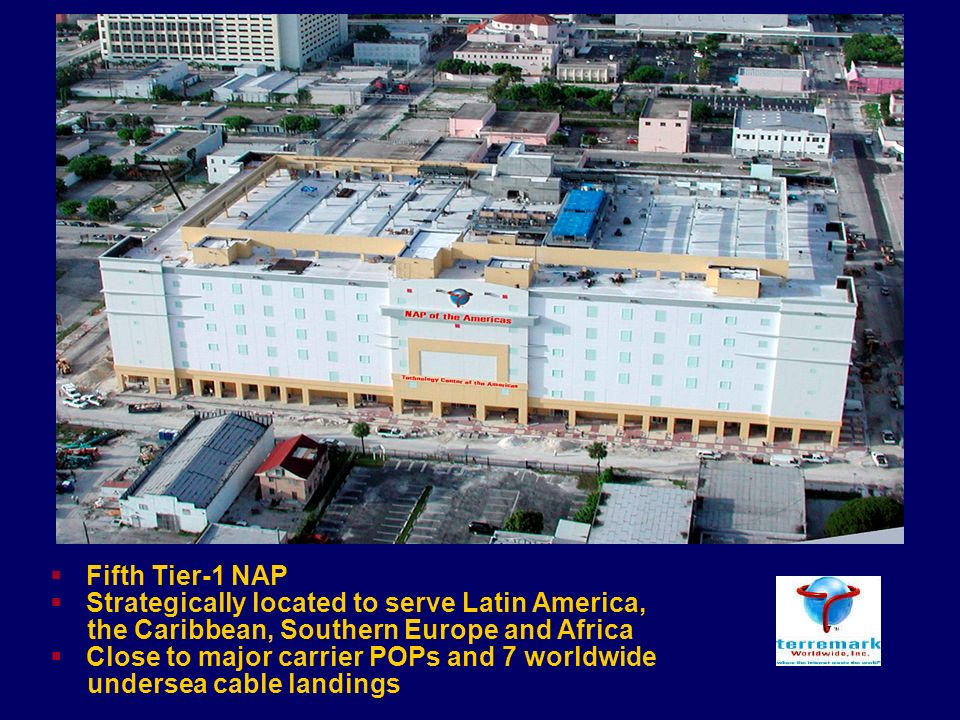 Fifth Tier-1 NAP Strategically located to serve Latin America, the Caribbean, Southern Europe and Africa Close to major carrier POPs and 7 worldwide undersea cable landings