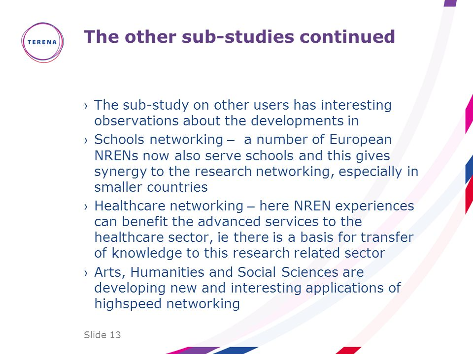 Slide 13 The other sub-studies continued The sub-study on other users has interesting observations about the developments in Schools networking – a nu