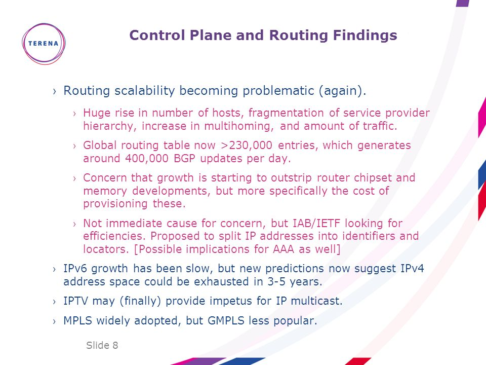 Slide 8 Control Plane and Routing Findings Routing scalability becoming problematic (again). Huge rise in number of hosts, fragmentation of service pr