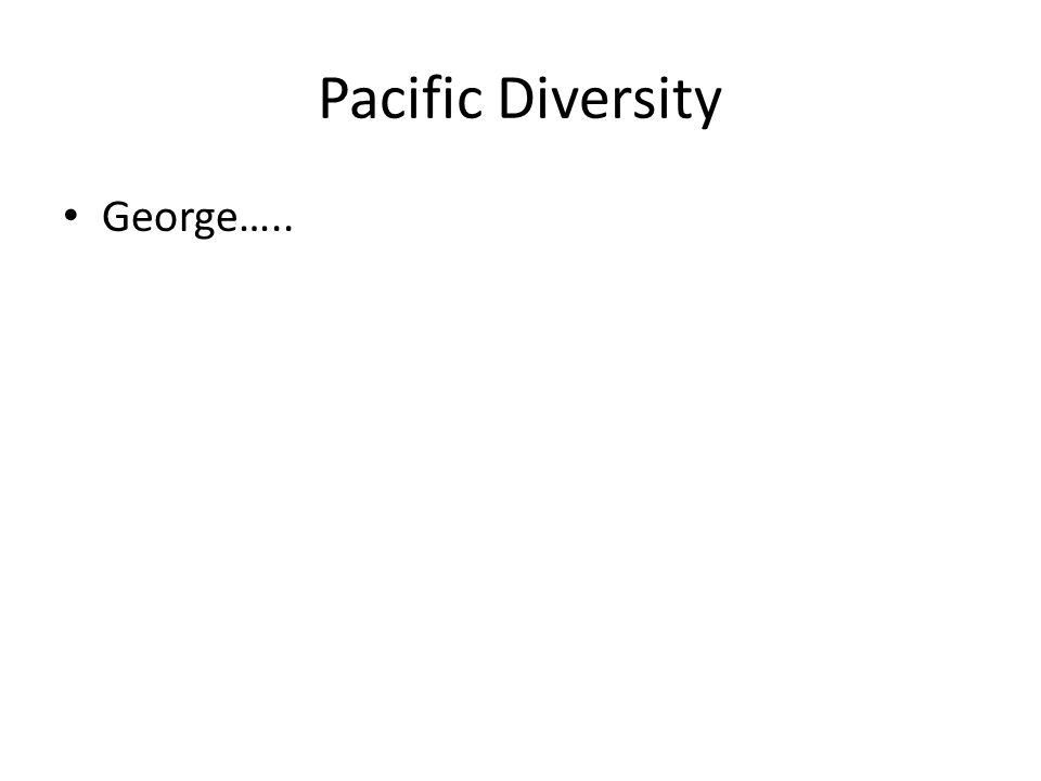 Pacific Diversity George…..