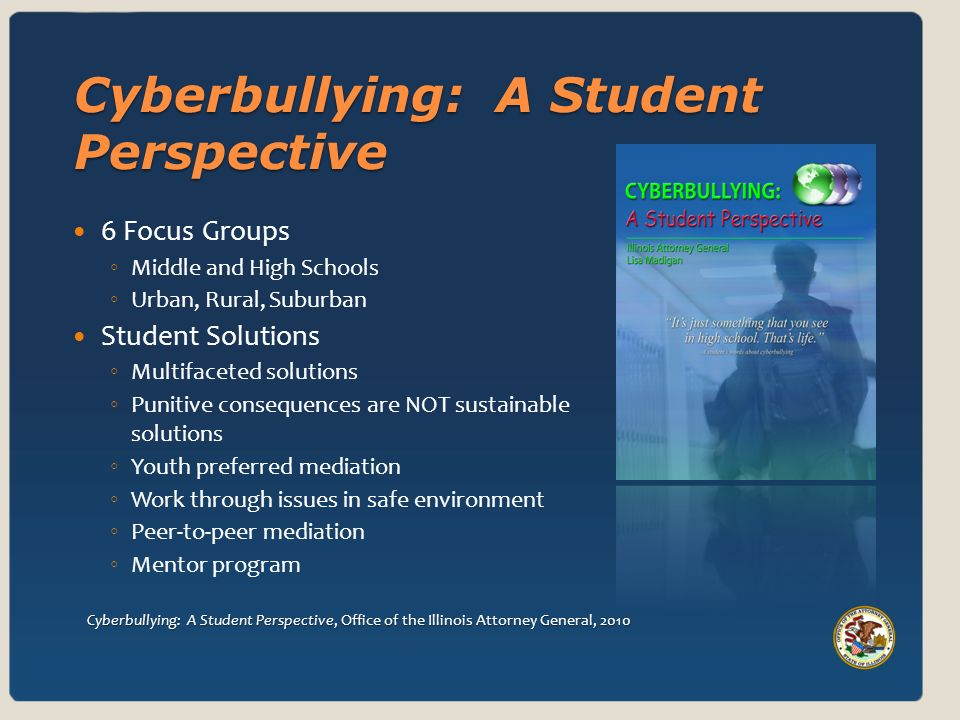 Cyberbullying: A Student Perspective, Office of the Illinois Attorney General, 2010 Cyberbullying: A Student Perspective, Office of the Illinois Attor