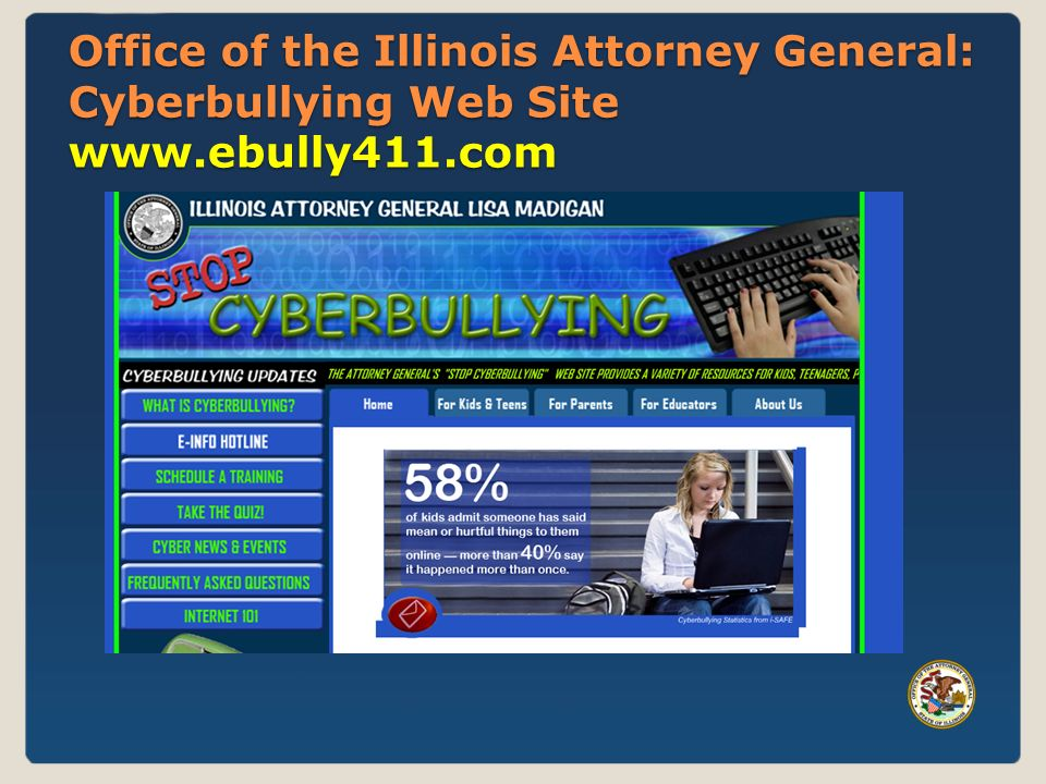 Office of the Illinois Attorney General: Cyberbullying Web Site www.ebully411.com