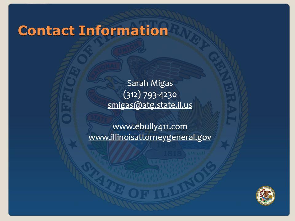 Contact Information Sarah Migas (312) 793-4230 smigas@atg.state.il.us www.ebully411.com www.illinoisattorneygeneral.gov