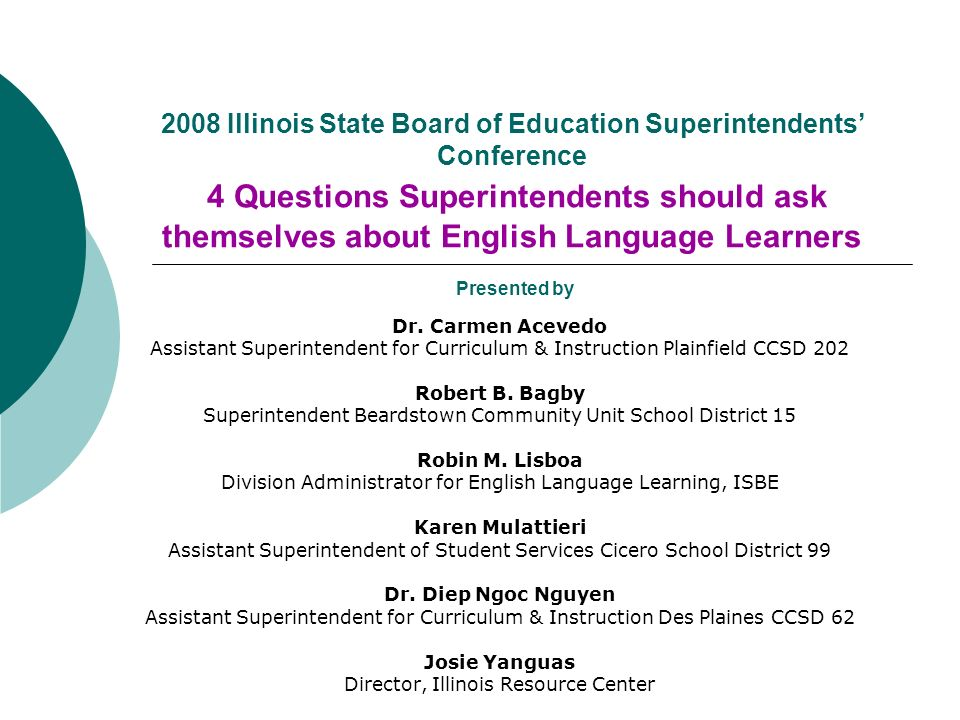 2008 Illinois State Board of Education Superintendents Conference 4 Questions Superintendents should ask themselves about English Language Learners Presented by Dr.