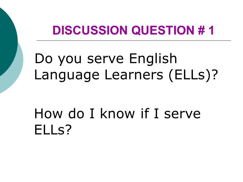 Do you serve English Language Learners (ELLs). How do I know if I serve ELLs.