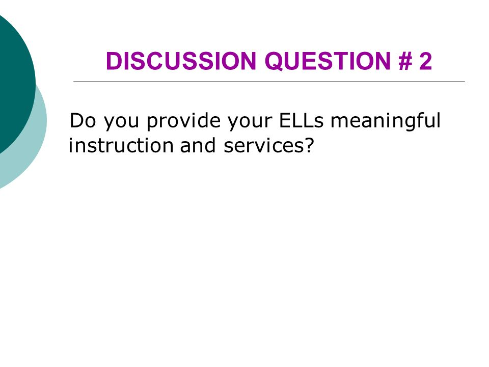 Do you provide your ELLs meaningful instruction and services DISCUSSION QUESTION # 2