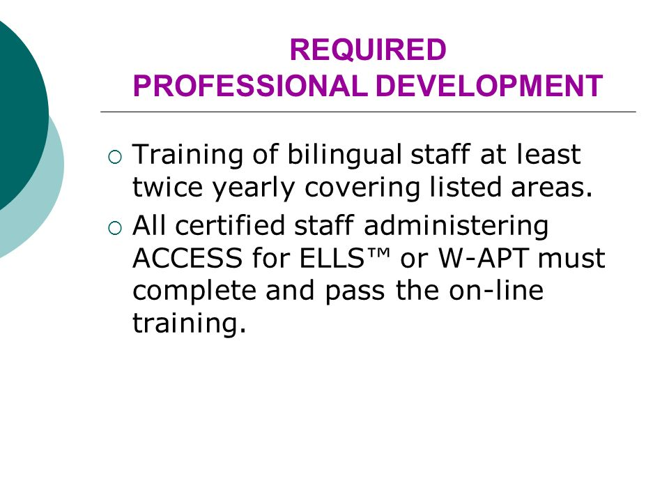 REQUIRED PROFESSIONAL DEVELOPMENT Training of bilingual staff at least twice yearly covering listed areas.