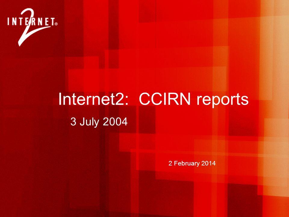 2 February 2014 Internet2: CCIRN reports 3 July 2004