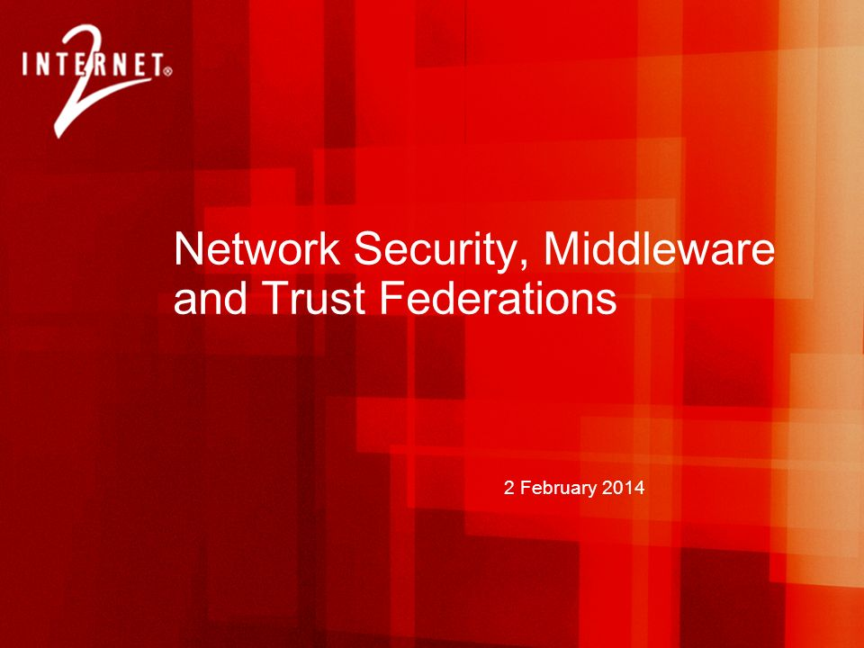 2 February 2014 Network Security, Middleware and Trust Federations