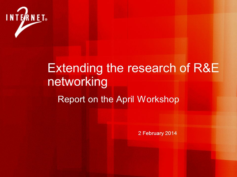 2 February 2014 Extending the research of R&E networking Report on the April Workshop