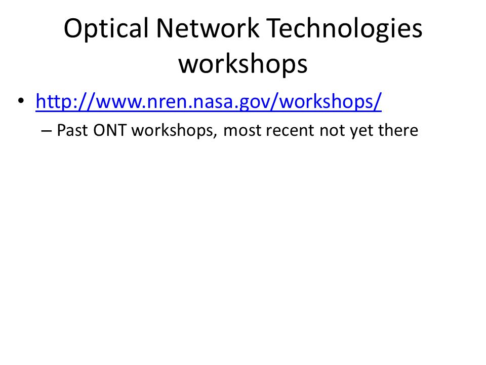 Optical Network Technologies workshops http://www.nren.nasa.gov/workshops/ – Past ONT workshops, most recent not yet there