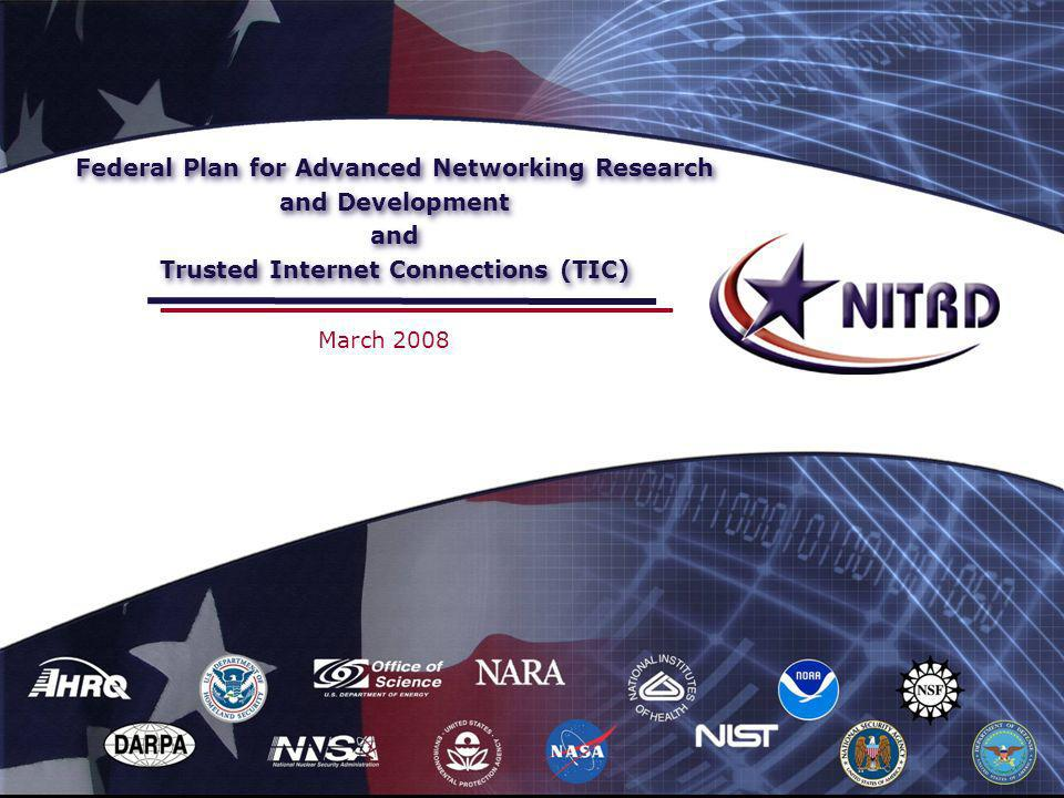Federal Plan for Advanced Networking Research and Development and Trusted Internet Connections (TIC) March 2008