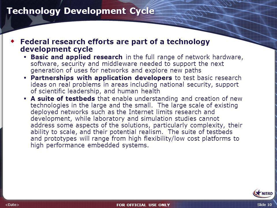 FOR OFFICIAL USE ONLY Slide 10 Technology Development Cycle Federal research efforts are part of a technology development cycle Basic and applied rese