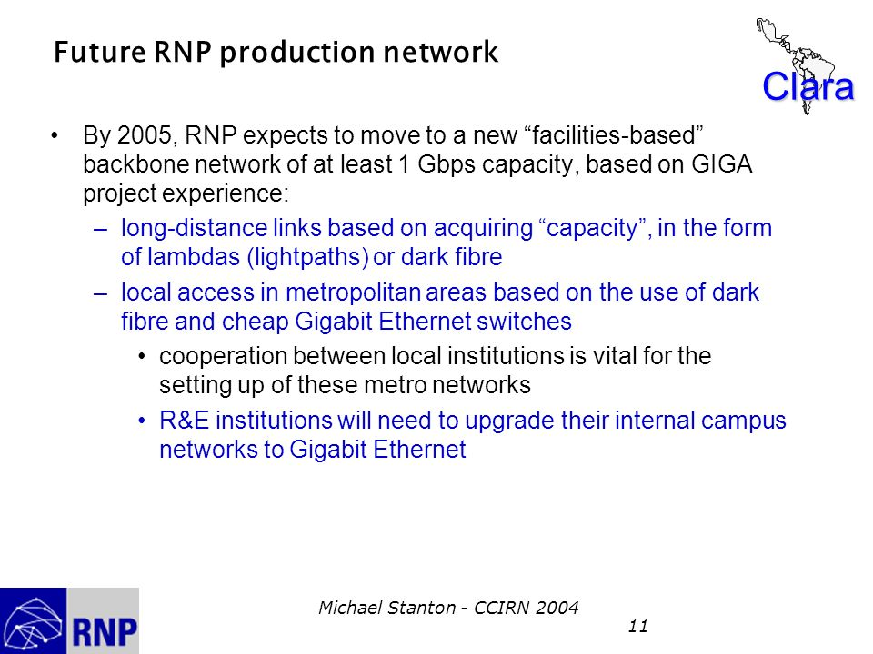 Clara Michael Stanton - CCIRN 2004 11 Future RNP production network By 2005, RNP expects to move to a new facilities-based backbone network of at leas